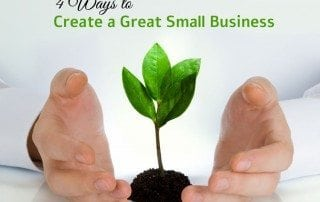 4 Ways to Create a Great Small Business