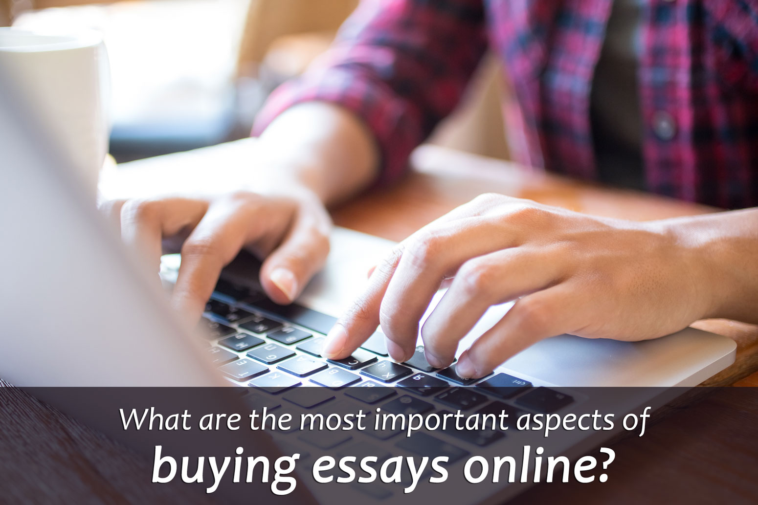 What are the most important aspects of buying essays online?