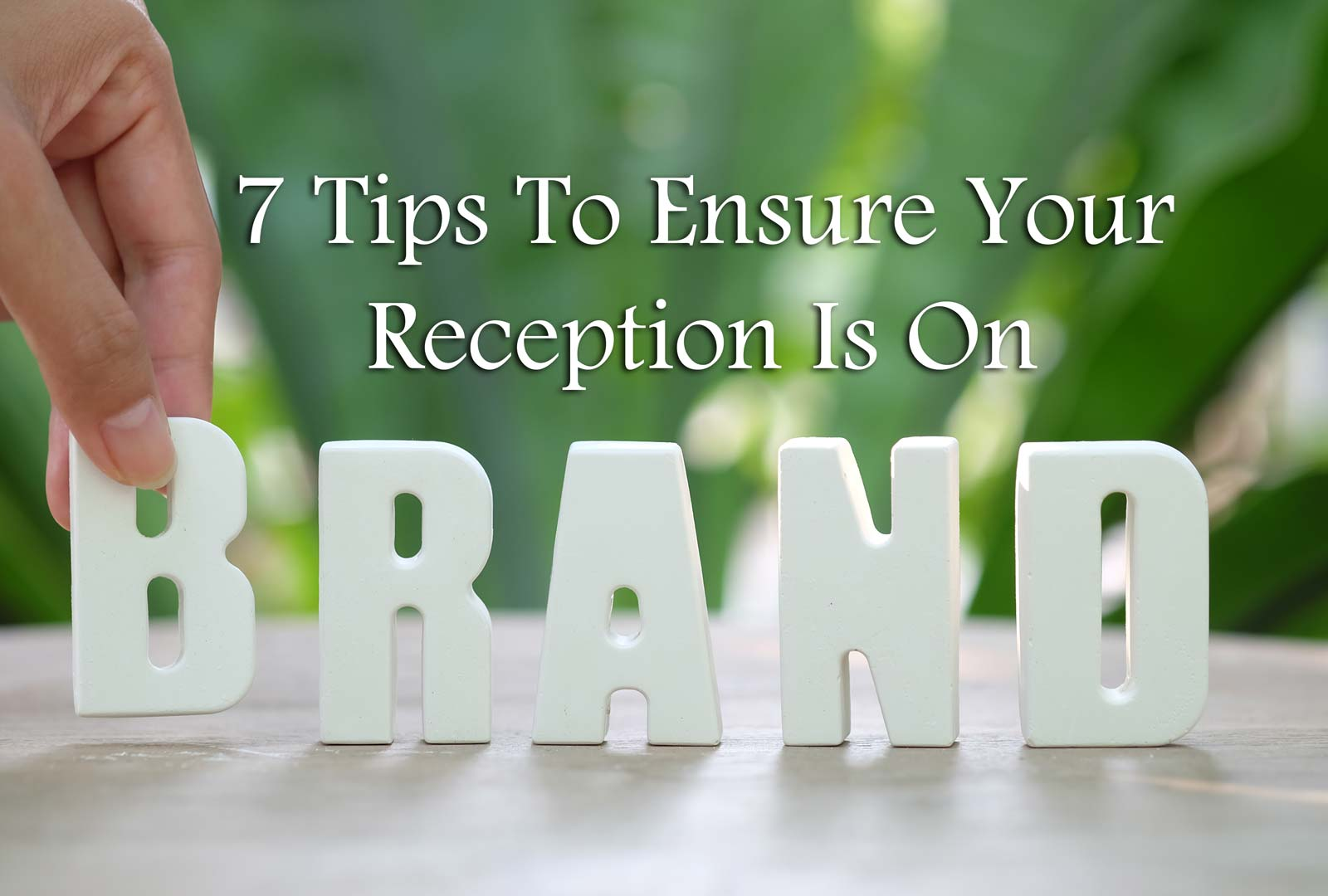 7 Tips To Ensure Your Reception Is On Brand