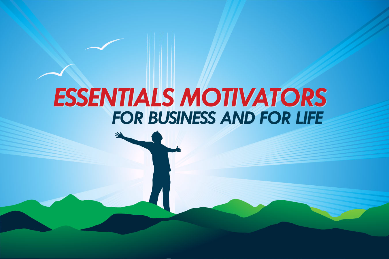 Essentials motivators for business and for life