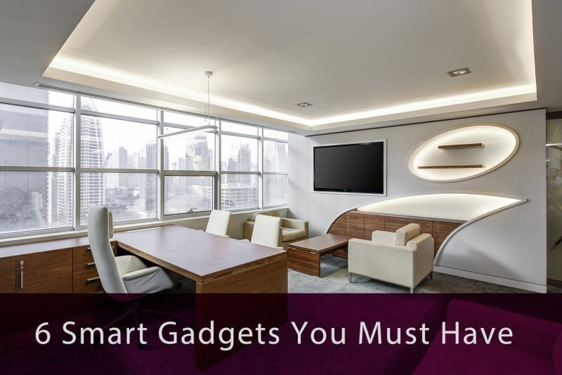 6 Smart Gadgets You Must Have