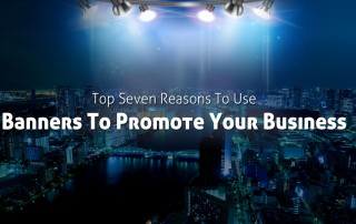 The Top Seven Reasons To Use PVC Vinyl Banners To Promote Your Business