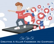 Top Tips To Creating A Killer Facebook Ad Campaign