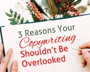 3 Reasons Your Copywriting Shouldn't Be Overlooked