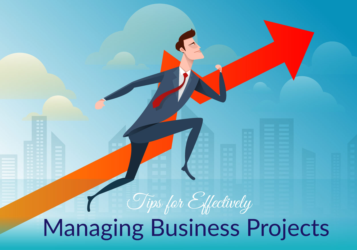 Tips for Effectively Managing Business Projects