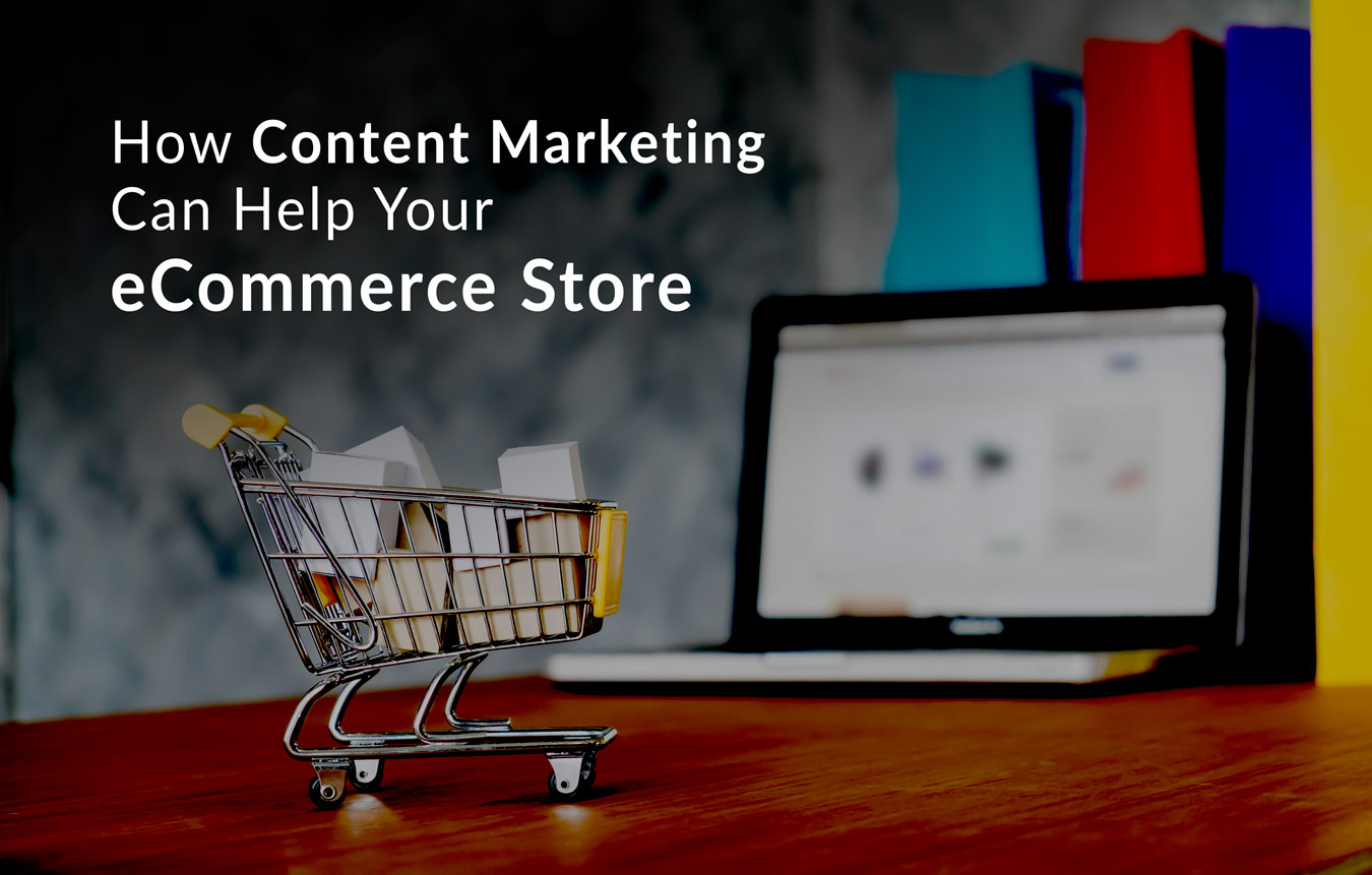 How Content Marketing Can Help Your eCommerce Store
