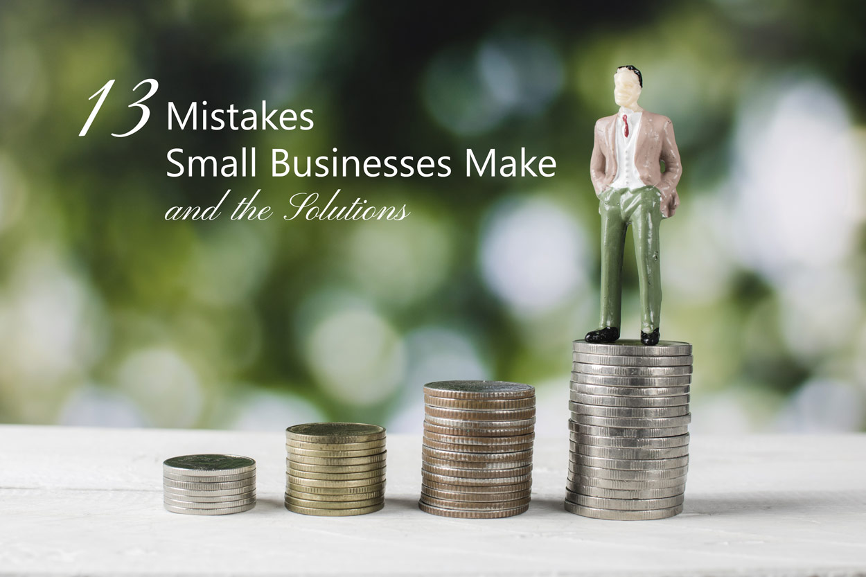 13 Common Mistakes Small Businesses Make and the Solutions