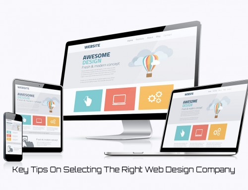 Key Tips On Selecting The Right Web Design Company For Your Needs