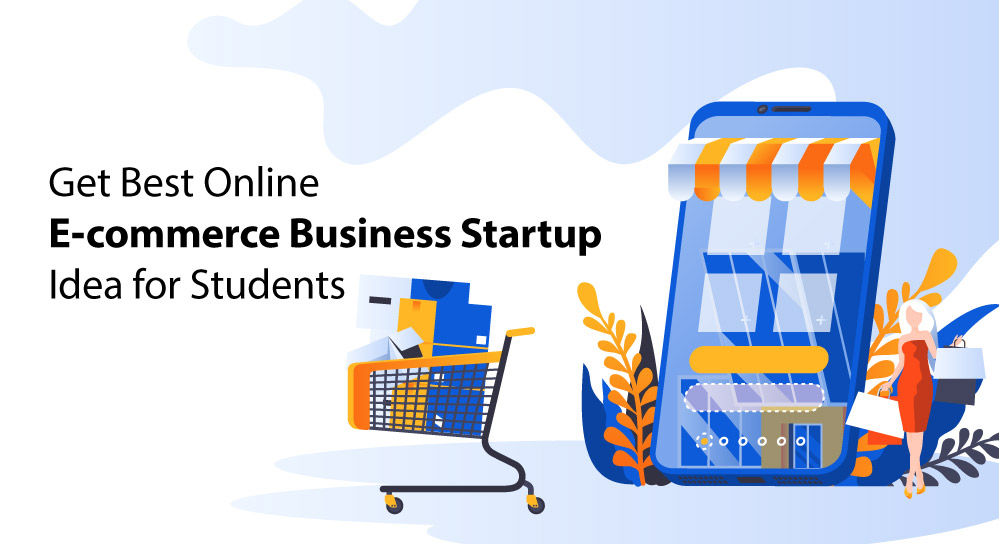 Get Best Online E-commerce Business Startup Idea for Students